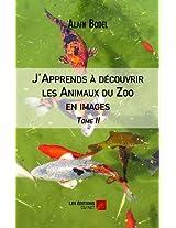J'Apprends à découvrir les Animaux du Zoo en images - Tome II.