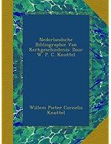 Nederlandsche Bibliographie Van Kerkgeschiedenis: Door W. P. C. Knuttel