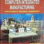 Computer Integrated Manufacturing by Bharath Vinjamuri and Manjunath Shettar