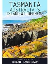 Tasmania, Australia's Island Wilderness: Exploring Australia's Best Kept Travel Secret (Australia Series)