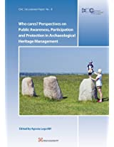 Who Cares? Perspectives on Public Awareness, Participation and Protection in Archaeological Heritage Management: Proceedings of the International ... 15th - 17th March 2012 (Eac Occasional Paper)