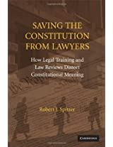 Saving the Constitution from Lawyers: How Legal Training and Law Reviews Distort Constitutional Meaning