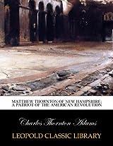 Matthew Thornton of New Hampshire: a patriot of the American revolution