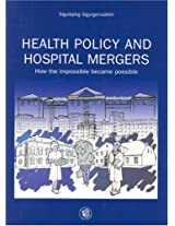 Health Policy and Hospital Mergers: How the Impossible Became Possible
