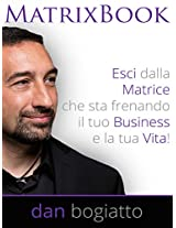 MATRIX BOOK: Esci dalla Matrice che sta frenando il tuo Business e la tua Vita! (Italian Edition)