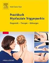 Praxisbuch Myofasziale Triggerpunkte: Diagnostik - Therapie - Wirkungen