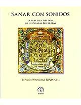 Sanar con sonidos / Tibetan Sound Healing: La practica tibetana de las silabas guerreras / The Tibetan Practice of Warriors Syllables