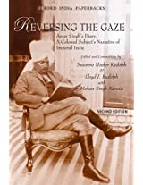 Reversing the Gaze: Amar Singh's Diary, A Colonial Subject's Narrative of Imperial India: Amar Singh'S Diary, A Colonial Subject'S Narrative of Imperial India, 2Nd Editio
