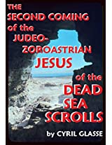 The Second Coming of the Judeo-Zoroastrian Jesus of the Dead Sea Scrolls