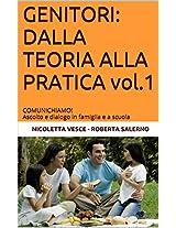 GENITORI: DALLA TEORIA ALLA PRATICA vol.1: COMUNICHIAMO! Ascolto e dialogo in famiglia e a scuola (Italian Edition)