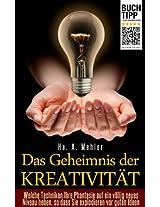 Das Geheimnis der Kreativität - Welche Techniken Ihre Phantasie auf ein völlig neues Niveau heben, so dass Sie explodieren vor guten Ideen (German Edition)