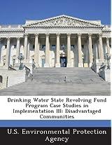 Drinking Water State Revolving Fund Program Case Studies in Implementation III: Disadvantaged Communities