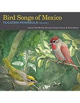 Bird Songs of Mexico: Yucatan Peninsula Volume 1