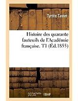 Histoire Des Quarante Fauteuils de L'Academie Francaise. T1 (Ed.1855) (Generalites)