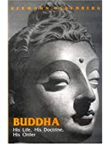 Buddha: His Life, His Doctrine: His Life, His Doctrine, His Order