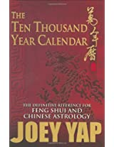 The Ten Thousand Year Calendar: The Definitive Reference for Feng Shui & Chinese Astrology