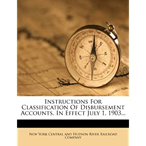 Instructions For Classification Of Disbursement Accounts, In Effect July 1, 1903...
