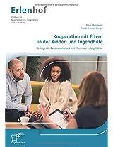 Kooperation Mit Eltern in Der Kinder- Und Jugendhilfe: Gelingende Zusammenarbeit Mit Eltern ALS Erfolgsfaktor