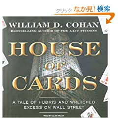 House of Cards: A Tale of Hubris and Wretched Excess on Wall Street: Library Edition