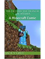 The Destructuction of the Wither: A Minecraft Comic (TheMage1012's Adventure Series Book 3)
