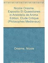 Nicolai Oresme Expositio Et Quaestiones in Aristotelis De Anima (Philosophes Medievaux)