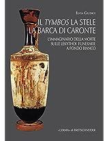 Il Tymbos La Stele La Barca Di Caronte: L'immaginario Della Morte Sulle Lekythoi Funerarie a Fondo Bianco (Studia Archaeologica)