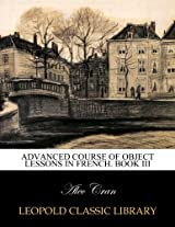 Advanced course of object lessons in French. Book III