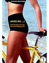 APRO PO...! Das P(r)ogramm für einen knackigen Po!: Natürlichkeit durch Bewusstheit und richtiges Training - Körpertypengerecht trainieren mit Trainingsplänen für Apfel, Birne & Co.