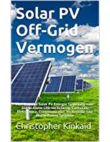 Solar PV Off-Grid Vermogen: Hoe Bouw je Solar PV-Energie Systemen voor Stand Alone LED-verlichting, Cameras, Elektronica, Communicatie, en Remote Site Home Power Systems (Dutch Edition)