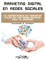 Marketing Digital en Redes Sociales: Lo imprescindible en marketing online en las redes sociales para tu empresa (Spanish Edition)