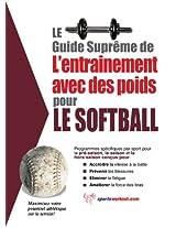 Le guide suprême de l'entrainement avec des poids pour le softball (French Edition)