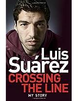 Luis Suarez: My Autobiography - Crossing the Line