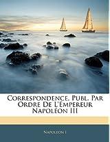 Correspondence, Publ. Par Ordre de L'Empereur Napol on III