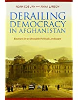 Derailing Democracy in Afghanistan - Elections in an Unstable Political Landscape
