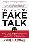 Overcoming Fake Talk: How to Hold REAL Conversations that Create Respect, Build Relationships, and Get Results