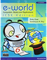 e-World Computers: Basics and Applications (ICSE Edition) Book 6