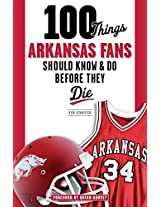 100 Things Arkansas Fans Should Know & Do Before They Die (100 Things...Fans Should Know)