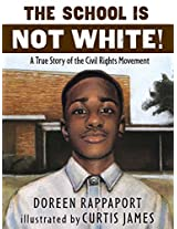 The School Is Not White: A True Story of the Civil Rights Movement