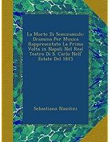 La Morte Di Semiramide: Dramma Per Musica Rappresentato La Prima Volta in Napoli Nel Real Teatro Di S. Carlo Nell' Estate Del 1815