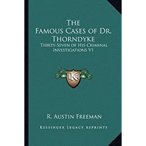 The Famous Cases of Dr. Thorndyke: Thirty-Seven of His Criminal Investigations V1