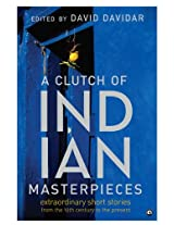A Clutch of Indian Masterpieces: Extraordinary Short Stories from the 19th Century to the Present