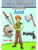 Disegno per Bambini: Come Disegnare Fumetti - Armi (Imparare a Disegnare Vol. 15) (Italian Edition)