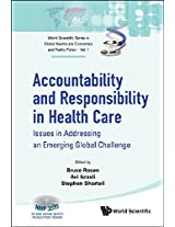 Accountability and Responsibility in Health Care: Issues in Addressing an Emerging Global Challenge (World Scientific Series in Global Health Economics and Public Policy)
