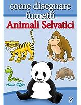Disegno per Bambini: Come Disegnare Fumetti - Animali Selvatici (Imparare a Disegnare Vol. 2) (Italian Edition)