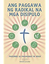 Ang Paggawa Ng Radikal Na Mga Disipulo: A Manual to Facilitate Training Disciples in House Churches, Small Groups, and Discipleship Groups, Leading Towards a Church-Planting Movement