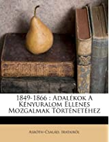 1849-1866: Adalekok a Kenyuralom Ellenes Mozgalmak Tortenetehez