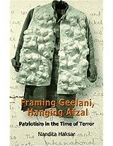 Framing Geelani, Hanging Afzal: Patriotism in the Time of Terror