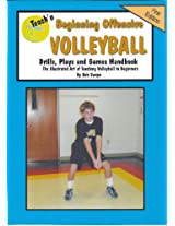 Teach'n Beginning Offensive Volleyball Drills, Plays, qnd Games Free Flow Handbook (Series 5 Teaching Beginning Sports 17)