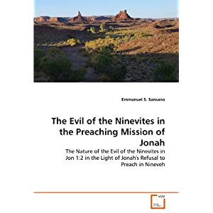 The Evil of the Ninevites in the Preaching Mission of Jonah: The Nature of the Evil of the Ninevites in Jon 1:2 in the Light of Jonah's Refusal to Preach in Nineveh