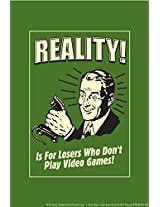 bCreative Reality! Is For Losers Who Don't Play Video Games! (Officially Licensed) Poster Small 12 X 18 inches